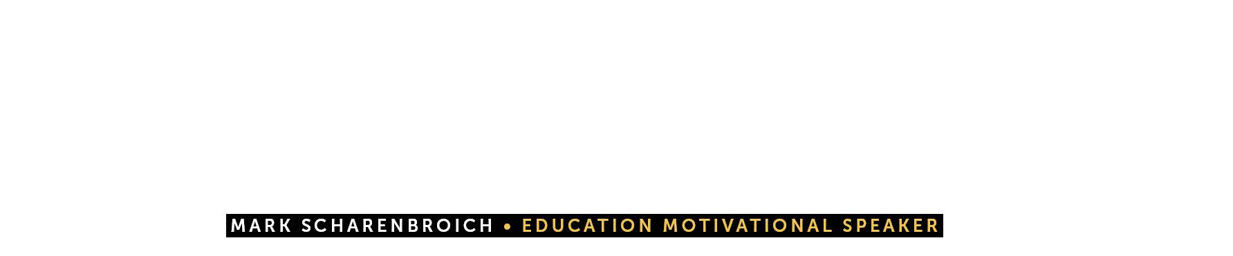 Mark Scharenbroich, education motivational speaker